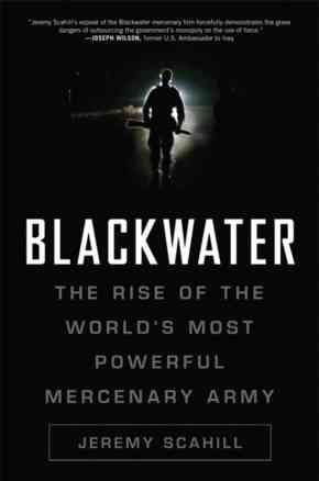 Jeremy Scahill, Blackwater, The Rise of The World's Most Powerful Mercenary Army